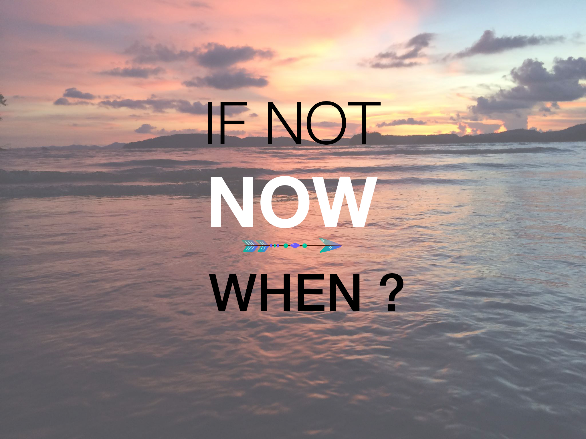 If not now, when ?